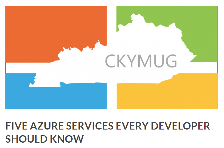 Central Kentucky Microsoft User Group - 5 Azure Services Every Developer Should Know